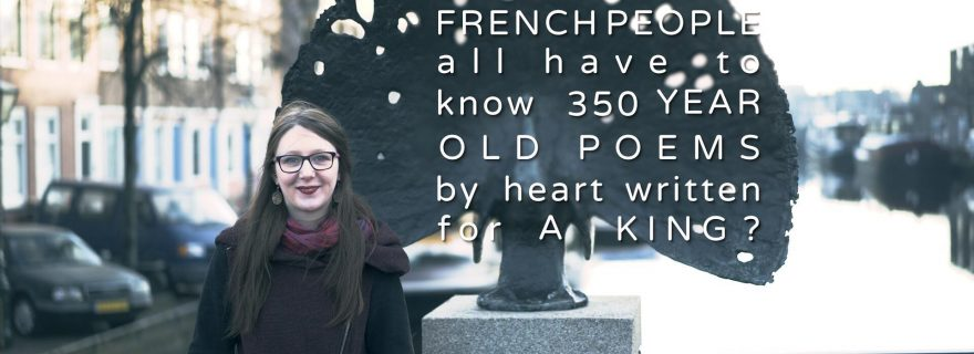 LUCAS Explains #9: How come French people all have to know 350 year old poems by heart written for a king?